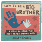 How to Be a Big Brother: A Guide to Being the Best Older Sibling Ever Cover Image