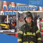 A Firefighter's Tools (Community Helpers and Their Tools) Cover Image