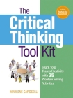 The Critical Thinking Toolkit: Spark Your Team's Creativity with 35 Problem Solving Activities Cover Image