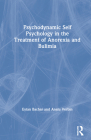 Psychodynamic Self Psychology in the Treatment of Anorexia and Bulimia Cover Image