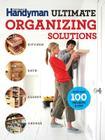 The Family Handyman Ultimate Organizing Solutions (Family Handyman Ultimate Projects) Cover Image