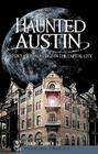 Haunted Austin: History and Hauntings in the Captial City (Haunted America) Cover Image