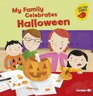 My Family Celebrates Halloween (Holiday Time (Early Bird Stories (TM))) Cover Image
