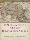 England's Asian Renaissance (The Early Modern Exchange) Cover Image