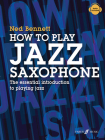 How to Play Jazz Saxophone: The Essential Introduction to Playing Jazz Cover Image