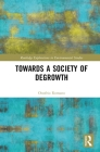 Towards a Society of Degrowth (Routledge Explorations in Environmental Studies) Cover Image
