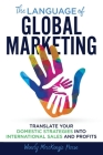 The Language of Global Marketing: Translate Your Domestic Strategies into International Sales and Profits Cover Image