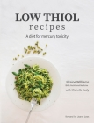 Low Thiol Recipes: For people with symptoms of mercury toxicity and thiol intolerance Cover Image