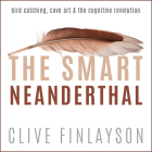The Smart Neanderthal: Bird Catching, Cave Art & the Cognitive Revolution Cover Image