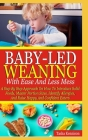 Baby-Led Weaning With Ease And Less Mess: A Step By Step Approach On How To Introduce Solid Foods, Master Portion Sizes, Identify Allergies And Raise Cover Image