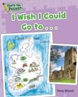 I Wish I Could Go To... (What's the Point? Reading and Writing Expository Text) Cover Image