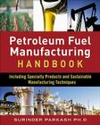 Petroleum Fuels Manufacturing Handbook: Including Specialty Products and Sustainable Manufacturing Techniques Cover Image