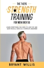 The seven keys to strength training for men over 50: Learn everything you need to lose fat and gain muscle, even as a complete beginner Cover Image