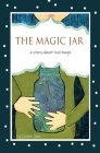 The Magic Jar (Breathing and Mindfulness for Children): A Story About Real Magic Cover Image