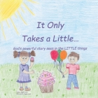 It Only Takes a Little...: God's Powerful Story Seen in the Little Things Cover Image