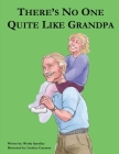 There Is No One Quite Like Grandpa Cover Image