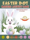 Easter Dot Markers Activity Book For Easter Basket Stuffers Age 2 and Up: A Fun Coloring Book for Preschoolers and Toddlers - Kids Activity Book with Cover Image