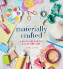 Materially Crafted: A DIY Primer for the Design-Obsessed Cover Image