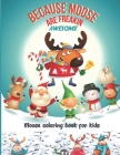 Because Moose Are Freakin Awesome: Moose coloring book for kids - Great Gift Ideas for Your Kids. Cover Image