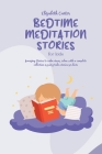 Bedtime Meditation Stories For Kids: A complete collection of Meditation to have fun, relax, feel calm and help sleep. Fantasy Fairy tales to help you Cover Image