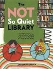 The Not So Quiet Library Cover Image