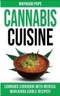 Cannabis Cuisine: Medical Marijuana Edible Recipes in a Complete Cannabis Cookbook! Healing Magic and Advanced Marijuana Growing Secrets Cover Image
