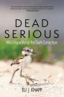 Dead Serious: Wild Hope Amid the Sixth Extinction Cover Image