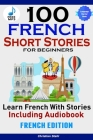 100 French Short Stories for Beginners Learn French with Stories Including AudiobookÊFrench Edition Foreign Language Book 1 Cover Image