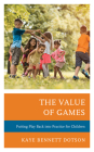The Value of Games: Putting Play Back into Practice for Children Cover Image