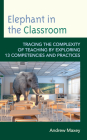 Elephant in the Classroom: Tracing the Complexity of Teaching by Exploring 13 Competencies and Practices Cover Image