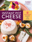 Instant Pot Cheese: Discover How Easy It Is to Make Mozzarella, Feta, Chevre, and More Cover Image