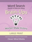 Brain-Ups Large Print Word Search: Games to Keep You Sharp: Women Make History Cover Image