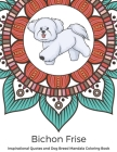 Bichon Frise Inspirational Quotes and Dog Breed Mandala Coloring Book: Great Gift for Pet Owners and Lovers of Dogs. Color in Black and White Pattern Cover Image