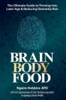 Brain, Body, Food: The Ultimate Guide to Thriving into Later Life and Reducing Dementia Risk Cover Image