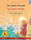 Les cygnes sauvages - Los cisnes salvajes (français - espagnol): Livre bilingue pour enfants d'après un conte de fées de Hans Christian Andersen, avec Cover Image