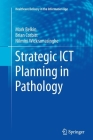 Strategic Ict Planning in Pathology (Healthcare Delivery in the Information Age) Cover Image