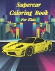 Supercar Coloring Book For Kids: Amazing Collection Of Classic Car Designs For Boys And Girls - Racing Vechicles Illustration That Your Child Will Lov Cover Image