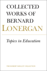 Topics in Education: The Cincinnati Lectures of 1959 on the Philosophy of Education, Volume 10 (Collected Works of Bernard Lonergan #10) Cover Image