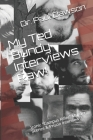 My Ted Bundy Interviews Raw!: Iconic Campus Killer Murder Scenes & Prison Interviews! Cover Image
