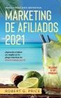Marketing de Afiliados 2021: Paso a Paso Guía Definitiva - ¡Aprenda a beber un mojito en la playa mientras tu dinero trabaja por ti! Cover Image