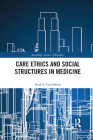 Care Ethics and Social Structures in Medicine (Routledge Annals of Bioethics) Cover Image