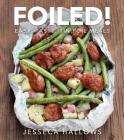 Foiled!: Easy, Tasty Tin Foil Meals Cover Image