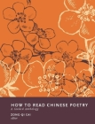 How to Read Chinese Poetry: A Guided Anthology (How to Read Chinese Literature) Cover Image
