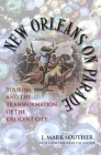 New Orleans on Parade: Tourism and the Transformation of the Crescent City (Revised) (Making the Modern South) Cover Image