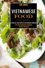 Vietnamese Food: A Step-by-step Guide to Vietnamese Cooking (The Only Vietnamese Cookbook You Will Ever Need) Cover Image