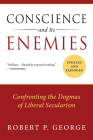 Conscience and Its Enemies: Confronting the Dogmas of Liberal Secularism (American Ideals & Institutions) Cover Image