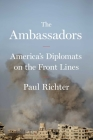 The Ambassadors: America's Diplomats on the Front Lines Cover Image