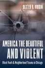America the Beautiful and Violent: Black Youth and Neighborhood Trauma in Chicago Cover Image