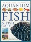 The Ultimate Encyclopedia of Aquarium Fish & Fish Care: A Definitive Guide to Identifying and Keeping Freshwater and Marine Fishes Cover Image