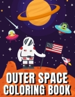 Outer Space Coloring Book: A Fun Outer Space Activity Book Filled With Coloring Pages - Educational Coloring Book for Kids Ages 4-12 Cover Image
